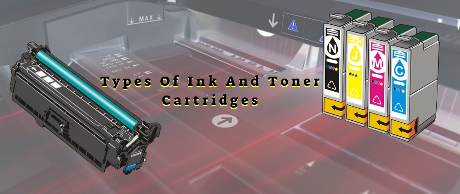 6 Types Of Ink And Toner Cartridges
