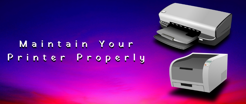 How Can You Maintain Your Printer Properly?